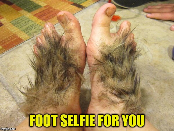 FOOT SELFIE FOR YOU | made w/ Imgflip meme maker