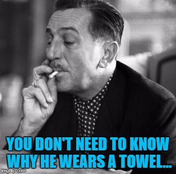 YOU DON'T NEED TO KNOW WHY HE WEARS A TOWEL... | made w/ Imgflip meme maker