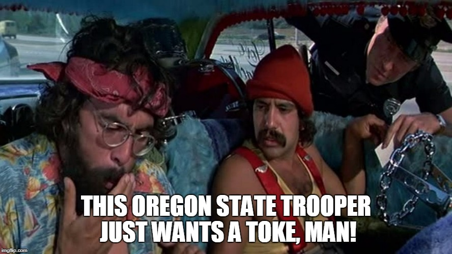 THIS OREGON STATE TROOPER JUST WANTS A TOKE, MAN! | made w/ Imgflip meme maker