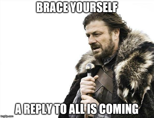 Brace Yourselves X is Coming Meme | BRACE YOURSELF A REPLY TO ALL IS COMING | image tagged in memes,brace yourselves x is coming | made w/ Imgflip meme maker