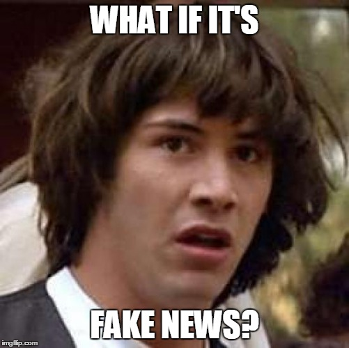 Conspiracy Keanu Meme | WHAT IF IT'S FAKE NEWS? | image tagged in memes,conspiracy keanu | made w/ Imgflip meme maker