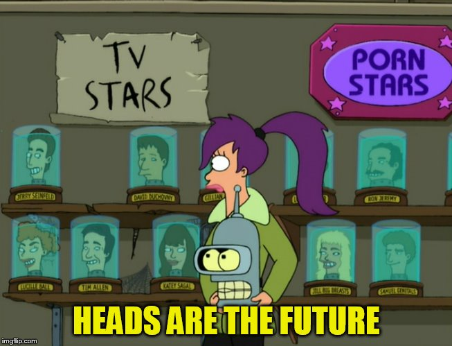 HEADS ARE THE FUTURE | made w/ Imgflip meme maker