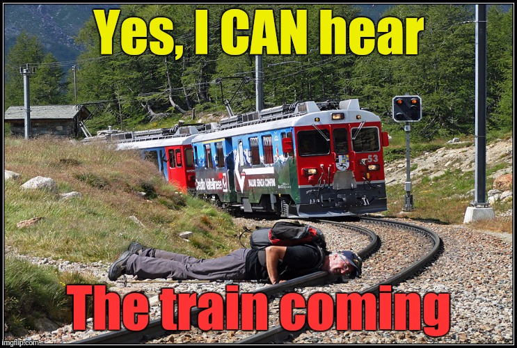 Yes, I CAN hear The train coming | made w/ Imgflip meme maker