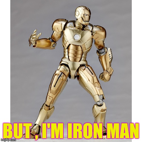 BUT , I'M IRON MAN | image tagged in gold iron man | made w/ Imgflip meme maker