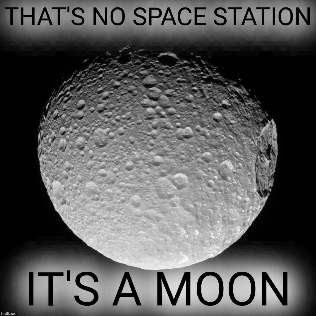 Thank you, Cassini | THAT'S NO SPACE STATION IT'S A MOON | image tagged in saturn,moon,mimas,herschel crater,cassini mission,nasa | made w/ Imgflip meme maker