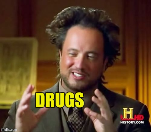 Ancient Aliens Meme | DRUGS | image tagged in memes,ancient aliens | made w/ Imgflip meme maker