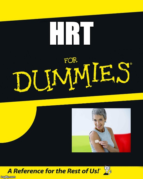 For Dummies |  HRT | image tagged in for dummies | made w/ Imgflip meme maker