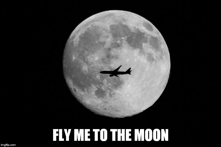 FLY ME TO THE MOON | made w/ Imgflip meme maker