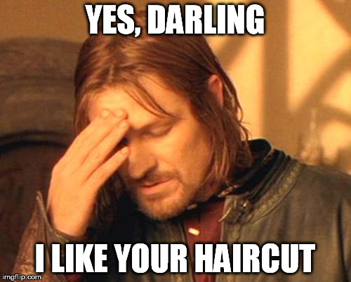 YES, DARLING I LIKE YOUR HAIRCUT | made w/ Imgflip meme maker