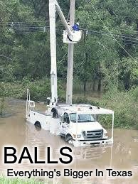 Pray For Texas | BALLS Everything's Bigger In Texas | image tagged in texas,hurricane harvey,heroes | made w/ Imgflip meme maker