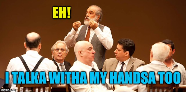EH! I TALKA WITHA MY HANDSA TOO | made w/ Imgflip meme maker