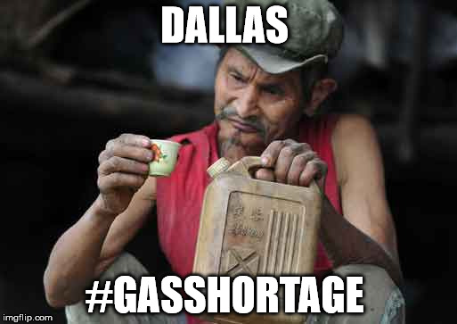 gasshortage |  DALLAS; #GASSHORTAGE | image tagged in gasoline,dallas,texas | made w/ Imgflip meme maker
