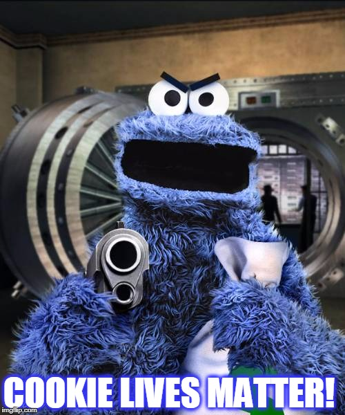 COOKIE LIVES MATTER! | image tagged in cookie | made w/ Imgflip meme maker