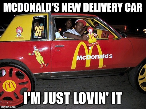I want my mcmuffin and I want it now  | MCDONALD'S NEW DELIVERY CAR I'M JUST LOVIN' IT | image tagged in mcdonalds,car,rims | made w/ Imgflip meme maker