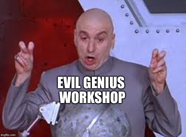 EVIL GENIUS WORKSHOP | made w/ Imgflip meme maker
