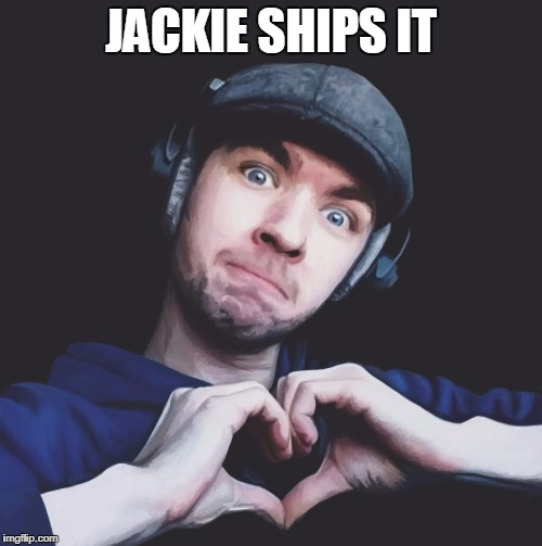 Jack Ships | JACKIE SHIPS IT | image tagged in jacksepticeye | made w/ Imgflip meme maker