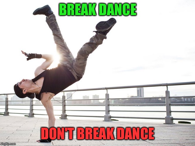 BREAK DANCE DON'T BREAK DANCE | made w/ Imgflip meme maker