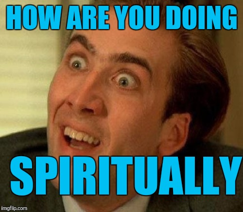 HOW ARE YOU DOING SPIRITUALLY | made w/ Imgflip meme maker