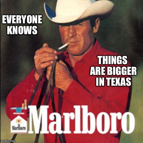 EVERYONE KNOWS THINGS ARE BIGGER IN TEXAS | made w/ Imgflip meme maker