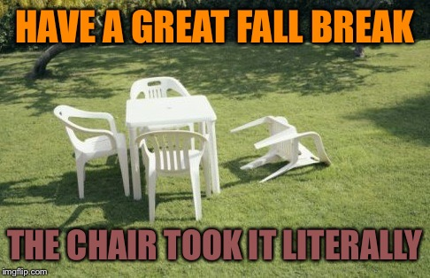 We Will Rebuild | HAVE A GREAT FALL BREAK THE CHAIR TOOK IT LITERALLY | image tagged in memes,we will rebuild | made w/ Imgflip meme maker
