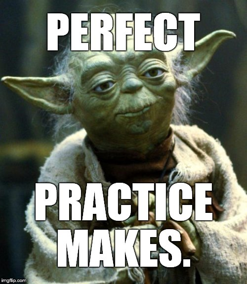Predicts practice prevails Yoda does. | PERFECT PRACTICE MAKES. | image tagged in star wars yoda,yoda,practice,perfect,practice makes perfect,practice prevails | made w/ Imgflip meme maker