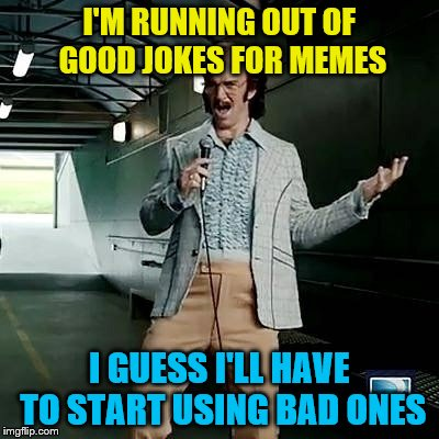 I really don't want to resort to dead baby jokes  | I'M RUNNING OUT OF GOOD JOKES FOR MEMES I GUESS I'LL HAVE TO START USING BAD ONES | image tagged in eli manning bad comedian | made w/ Imgflip meme maker