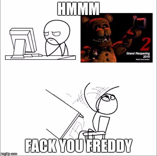 When I found out fnaf 2 was a prequel | HMMM FACK YOU FREDDY | image tagged in when i found out fnaf 2 was a prequel | made w/ Imgflip meme maker