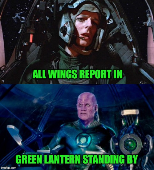 Roll Call | ALL WINGS REPORT IN GREEN LANTERN STANDING BY | image tagged in star wars,star wars meme,green lantern,crossover,dc comics,spaceship | made w/ Imgflip meme maker