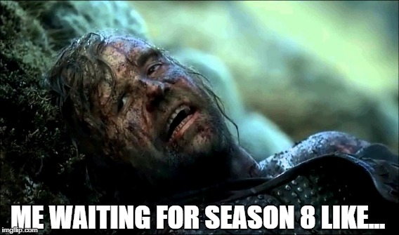 ME WAITING FOR SEASON 8 LIKE... | image tagged in gameofthrones | made w/ Imgflip meme maker
