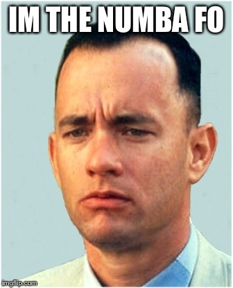 forrest gump | IM THE NUMBA FO | image tagged in forrest gump | made w/ Imgflip meme maker