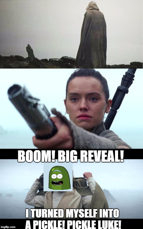Episode VII reveal | BOOM! BIG REVEAL! I TURNED MYSELF INTO A PICKLE! PICKLE LUKE! | image tagged in rick and morty,star wars,funny | made w/ Imgflip meme maker