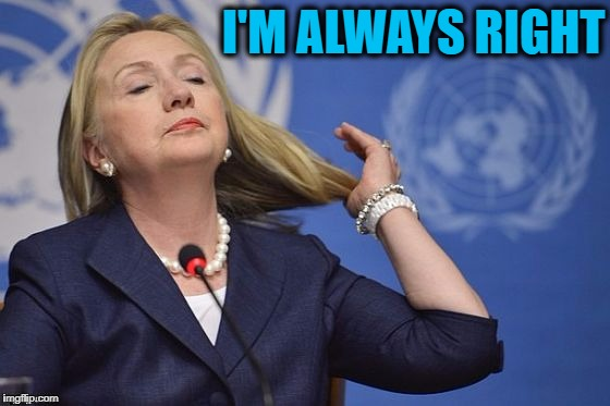 Hillary | I'M ALWAYS RIGHT | image tagged in hillary | made w/ Imgflip meme maker