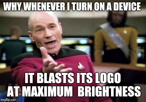 Waste of battery | WHY WHENEVER I TURN ON A DEVICE IT BLASTS ITS LOGO AT MAXIMUM  BRIGHTNESS | image tagged in memes,picard wtf,phone,computer,logo,dumb | made w/ Imgflip meme maker