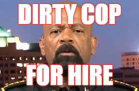 dirty cop | DIRTY COP FOR HIRE | image tagged in cop beating,dirty cops,sheriff clarke,snowflakes,pig | made w/ Imgflip meme maker