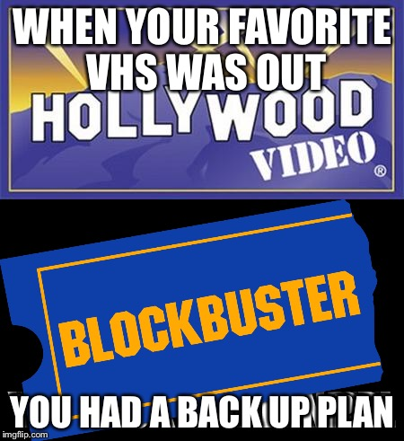 WHEN YOUR FAVORITE VHS WAS OUT YOU HAD A BACK UP PLAN | image tagged in movies,vhs,weekend | made w/ Imgflip meme maker