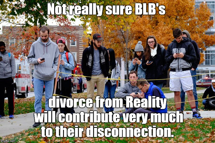 OSU students 28NOV16 | Not really sure BLB's divorce from Reality will contribute very much to their disconnection. | image tagged in osu students 28nov16 | made w/ Imgflip meme maker