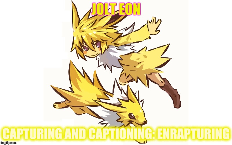 JOLT EON CAPTURING AND CAPTIONING: ENRAPTURING | made w/ Imgflip meme maker