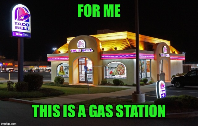 FOR ME THIS IS A GAS STATION | made w/ Imgflip meme maker