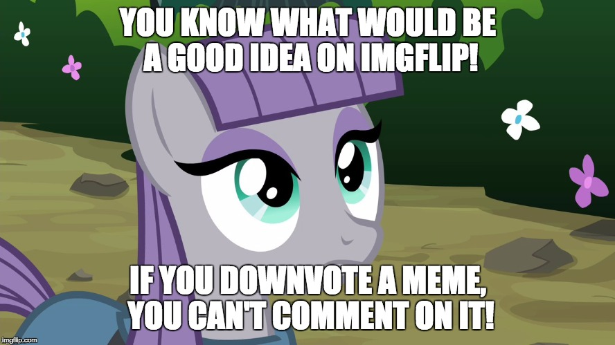 Maybe?! | YOU KNOW WHAT WOULD BE A GOOD IDEA ON IMGFLIP! IF YOU DOWNVOTE A MEME, YOU CAN'T COMMENT ON IT! | image tagged in maud is interested,memes,downvotes,comments | made w/ Imgflip meme maker