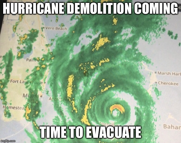 Hurricane Matthew | HURRICANE DEMOLITION COMING TIME TO EVACUATE | image tagged in hurricane matthew | made w/ Imgflip meme maker