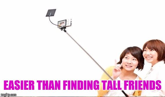 EASIER THAN FINDING TALL FRIENDS | made w/ Imgflip meme maker