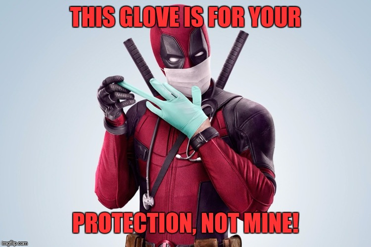 THIS GLOVE IS FOR YOUR PROTECTION, NOT MINE! | image tagged in deadpool rubber glove trust me | made w/ Imgflip meme maker