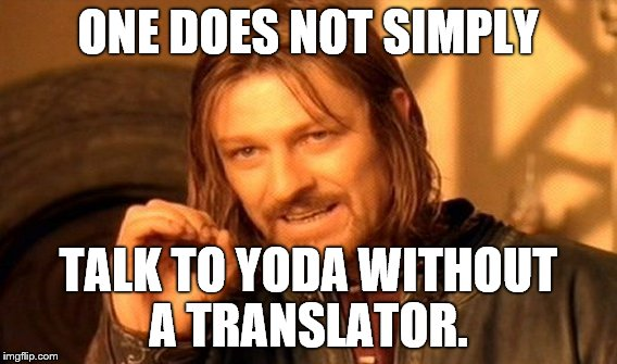 One Does Not Simply Meme | ONE DOES NOT SIMPLY TALK TO YODA WITHOUT A TRANSLATOR. | image tagged in memes,one does not simply | made w/ Imgflip meme maker