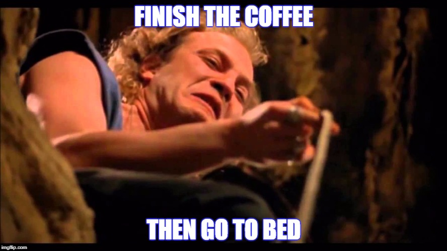 FINISH THE COFFEE THEN GO TO BED | image tagged in lotion basket buffalo bill | made w/ Imgflip meme maker