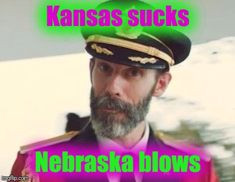 Wind of States | Kansas sucks Nebraska blows | image tagged in captain obvious | made w/ Imgflip meme maker