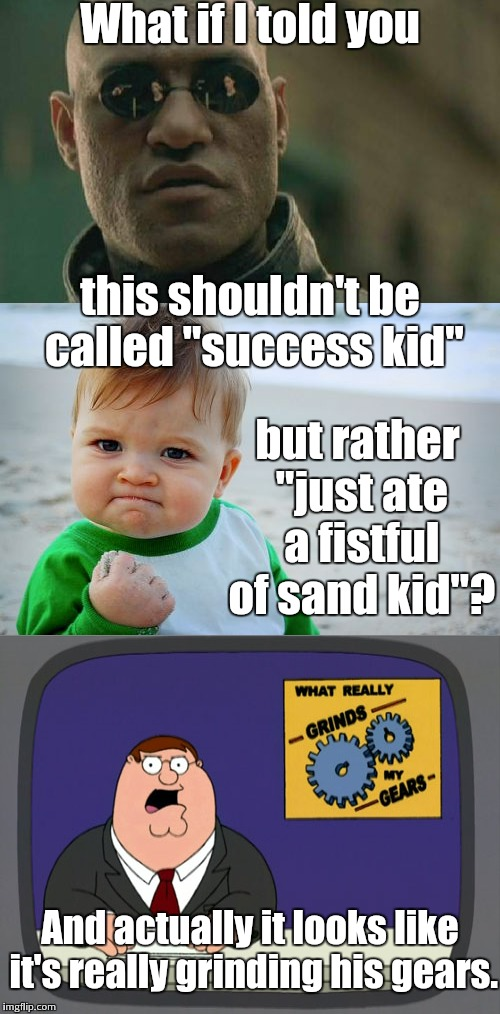 "Is that really a success? | What if I told you this shouldn't be called ""success kid"" but rather ""just ate a fistful of sand kid""? And actually it looks like it's reall 