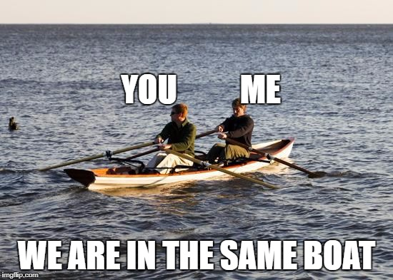 YOU          ME WE ARE IN THE SAME BOAT | made w/ Imgflip meme maker