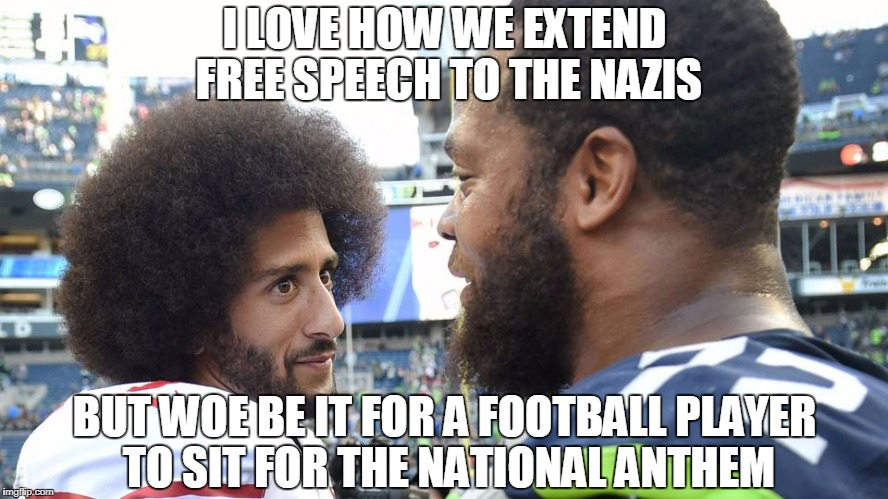 I LOVE HOW WE EXTEND FREE SPEECH TO THE NAZIS BUT WOE BE IT FOR A FOOTBALL PLAYER TO SIT FOR THE NATIONAL ANTHEM | image tagged in colin kaepernick,michael bennett | made w/ Imgflip meme maker