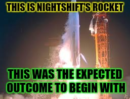 THIS IS NIGHTSHIFT'S ROCKET THIS WAS THE EXPECTED OUTCOME TO BEGIN WITH | made w/ Imgflip meme maker