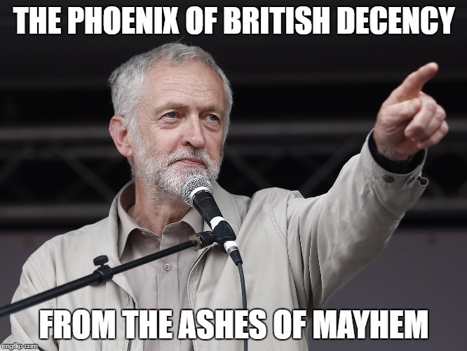 Jeremy Corbyn | THE PHOENIX OF BRITISH DECENCY FROM THE ASHES OF MAYHEM | image tagged in jeremy corbyn | made w/ Imgflip meme maker